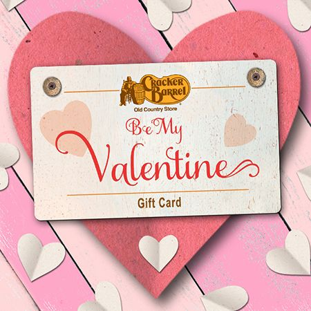 """Say """"Be Mine"""" to your Valentine with the gift of a delicious homestyle meal. Give a special Cracker Barrel Valentine's Day gift card, good for use online and in the restaurant. Gift cards are available for purchase online at http://shop.crackerbarrel.com."""