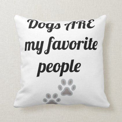 Dogs Are My Favorite People Throw Pillow Zazzle Com Funny Pillows Throw Pillows Funny Pillow Quotes