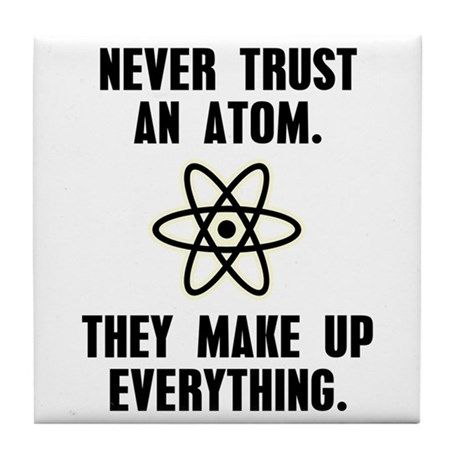 Never Trust An Atom Tile Coaster By Cafepets Cafepress In 2021 Funny Science Jokes Funny Puns Jokes Puns Jokes
