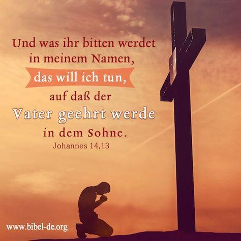 Biblische Bilder: Und was ihr bitten werdet in meinem Namen, das will ich tun, auf daß der Vater geehrt werde in dem Sohne. Johannes 14,13 #Bibel  #Erlösung  #Andacht #wiederkunft-Jesu #Prophezeiung