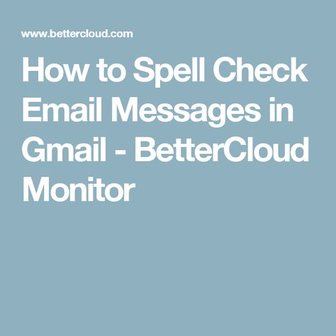 How to Spell Check Email Messages in Gmail - BetterCloud Monitor