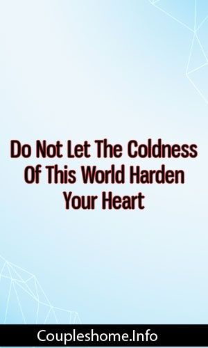 Do Not Let The Coldness Of This World Harden Your Heart