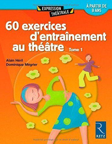 60 Exercices D Entrainement Au Theatre A Partir De 8 Ans Tome 1 Exercices Theatre Theatre Enfant Expression Corporelle
