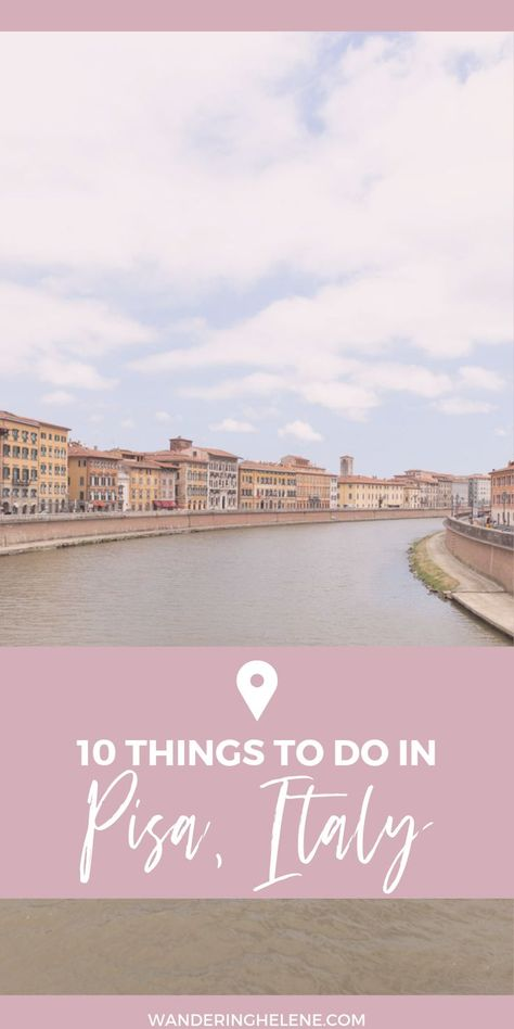 10 Unique Things to Do in Pisa   Wandering Helene
