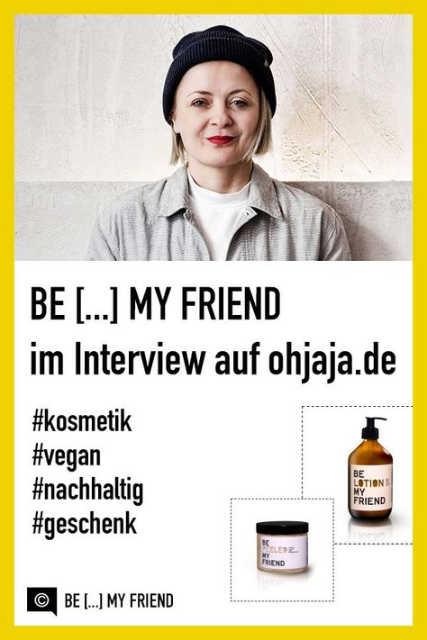 BE [...] MY FRIEND im Interview // Oh Jaja!