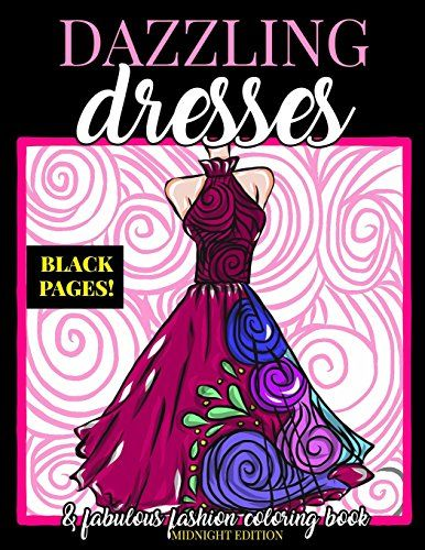 Download Pdf Dazzling Dresses Fabulous Fashion Coloring Book Midnight Edition Great Gift For Fashion Designe Book Dress Dazzling Dress Fashion Coloring Book