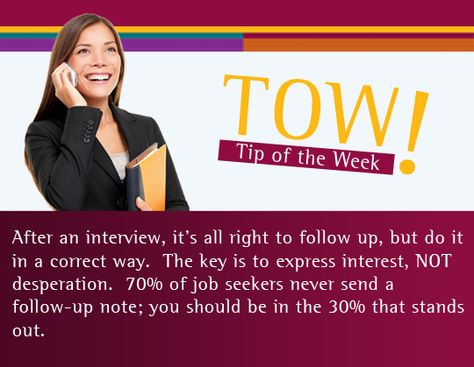 After an interview, it's all right to follow up, but do it in a correct way.  The key is to express interest, NOT desperation.  70% of job seekers never send a follow-up note; you should be in the 30% that stands out. NMSU Career Services