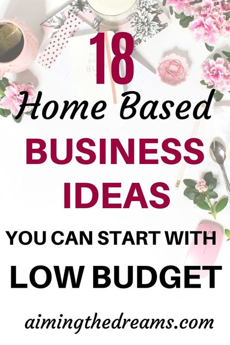 18 home business ideas you can start with low budget - Aimingthedreams