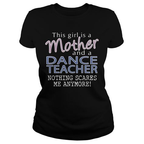 DANCE TEACHER And This Girl Is A MOTHER Nothing Scares T-Shirts, Hoodies. BUY IT…