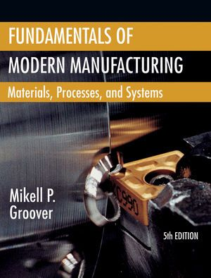 Fundamentals of Modern Manufacturing Materials by Mikell P
