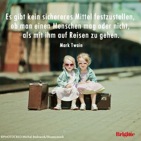 Zitate: Es gibt kein sichereres Mittel festzustellen, ob man einen Menschen mag oder nicht, als mit ihm auf Reisen zu gehen.