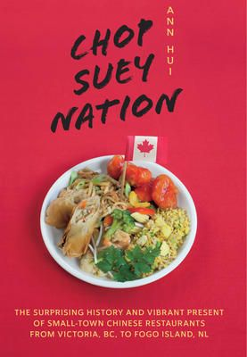 Chop Suey Nation The Legion Cafe And Other Stories From Canada S Chinese Restaurants Showcases The Stor Authentic Chinese Recipes Chinese Restaurant Chop Suey