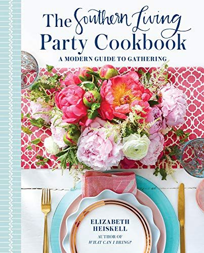 Download Pdf The Southern Living Party Cookbook A Modern Guide To Gathering Free Epub Mobi Ebooks In 2020 Heiskell Cookbook Healthy Cook Books