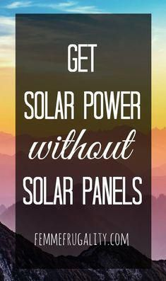 Get Solar Energy Without Solar Panels | Femme Frugality