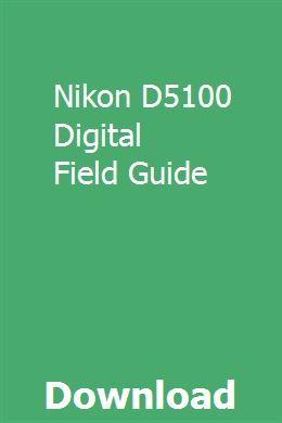 Nikon D5100 Digital Field Guide Digital Camera Tips Field Guide Nikon D7100