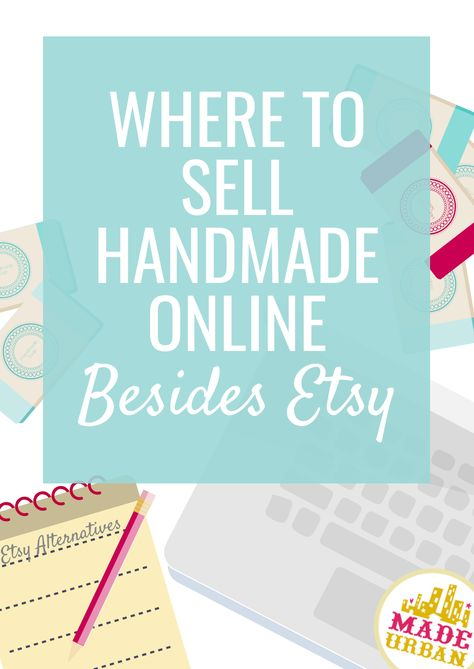 Where to Sell Handmade Online (Besides Etsy) - Made Urban