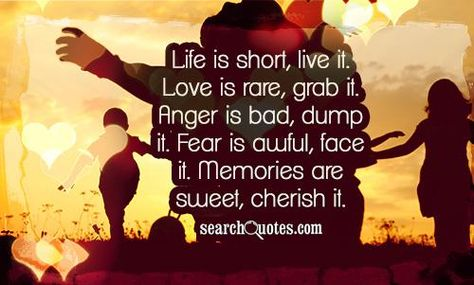 Life Is Short Live It Love Is Rare Grab It Anger Is Bad