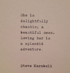 """Love Quote by Steve Maraboli. """"She is delightfully chaotic:..."""" Great inspiration for a female character. Writers Muse. #undonestar"""