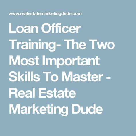 Loan Officer Training The Two Most Important Skills To Master