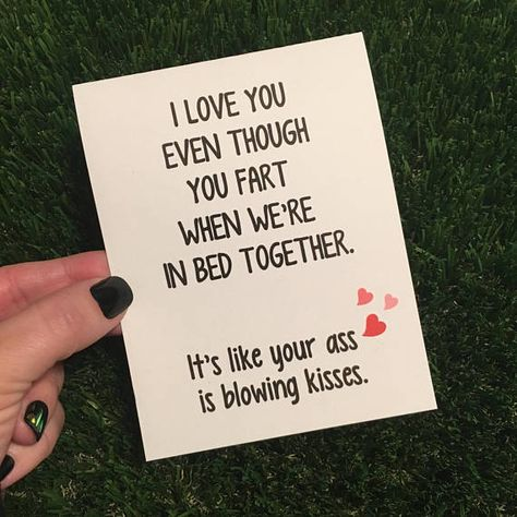 Let them know you love them anyway with this funny fart card! Its a great for for him or for her! We all know it happens...why not be light hearted and funny about it! Give your guy (or your girl) a good laugh with his card perfect for any relationship occasion! Hide it under their