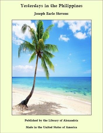 Yesterdays In The Philippines Ebook By Joseph Earle Stevens Rakuten Kobo In 2021 Beach Wallpaper Tropical Beaches Island Beach