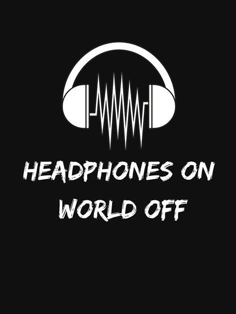 'Headphones on World off' T-Shirt by GingerDesign
