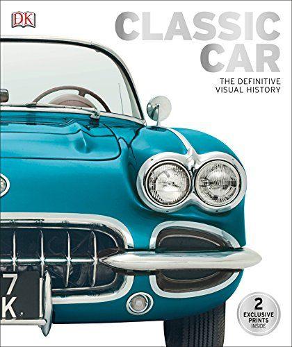 Classic Car The Definitive Visual History Classic Cars Classic