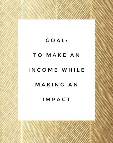 Goal: to make an income while making an impact.