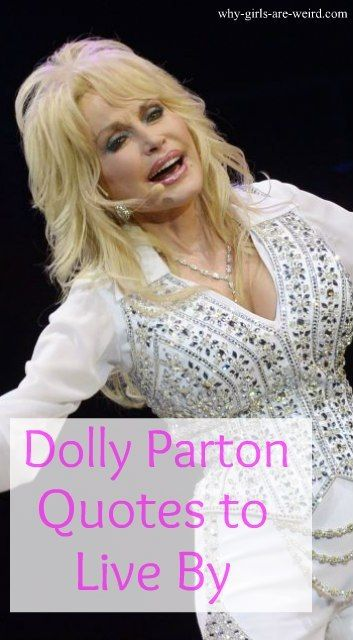 Dolly Parton Quotes To Live By Why Girls Are Weird Dolly Parton Quotes Dolly Parton Quotes To Live By