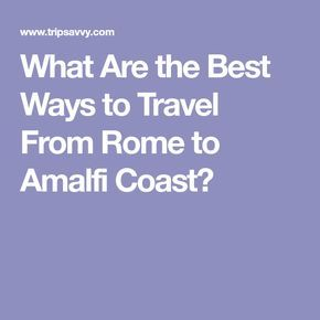 708798d89ea820155909eef5d1ebaba7 - How Do You Get From Rome To Amalfi Coast