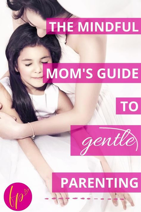 The Gentle Parenting Guide for the Mindful Mom Nurturing Little Hearts