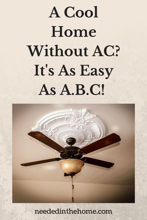A Cool Home Without Ac It S As Easy As A B C Cool Stuff Home