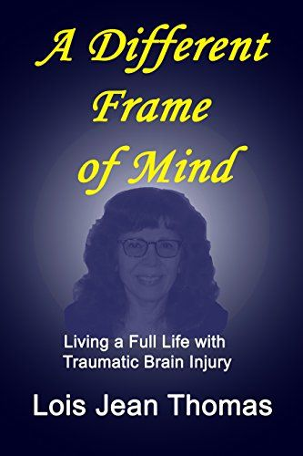 A Different Frame Of Mind Living A Full Life With Traumatic Braininjury Neuroskills Frame Of Mind Brain Injury Traumatic Brain Injury