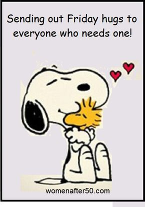 May 12 (With images) | Happy friday quotes, Snoopy quotes, Hug quotes