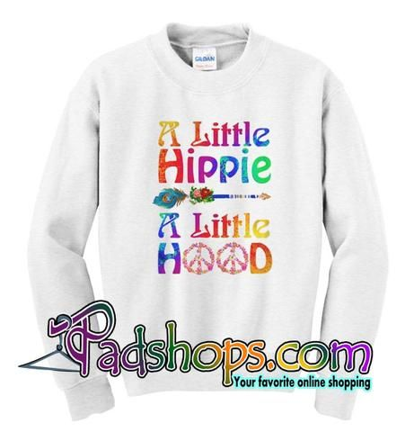 A Little Hippie A Little Hood Sweatshirt Hooded Sweatshirts