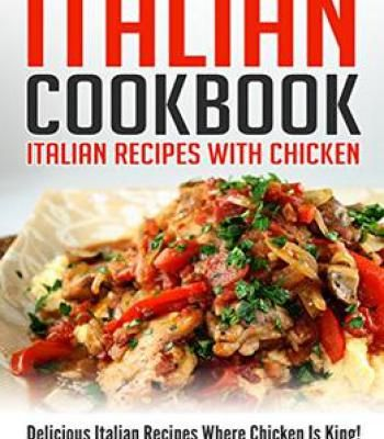 Italian cookbook italian recipes with chicken delicious italian italian cookbook italian recipes with chicken delicious italian recipes where chicken is king forumfinder Image collections