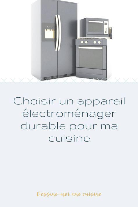 Choisir Un Appareil Electromenager Durable Pour Ma Cuisine