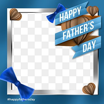 Happy Father S Day Twibbon Social Media Celebration Fathers Day Twibbon Png Transparent Clipart Image And Psd File For Free Download In 2021 Happy Fathers Day Happy Father Happy Father Sday