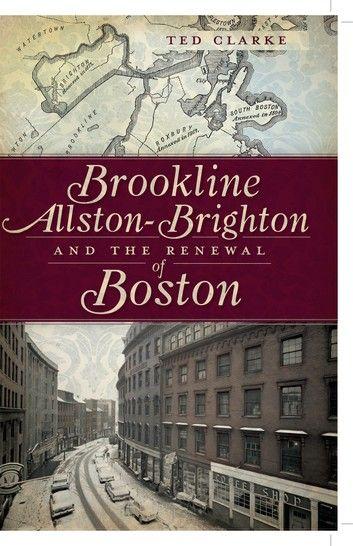 Brookline Allston Brighton And The Renewal Of Boston Ebook By Ted Clarke Rakuten Kobo In 2020 Brighton Allston Brookline