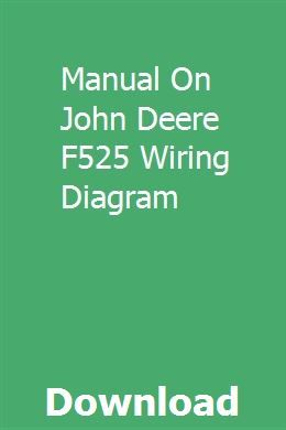 Manual On John Deere F525 Wiring Diagram | versivalking ... on
