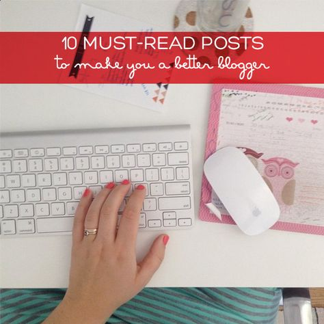 10 Must-Read posts to make you a better blogger - Squirrelly Minds