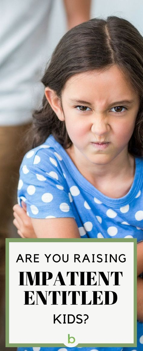 Are You Raising Impatient Entitled Kids? How Not To - Beenke