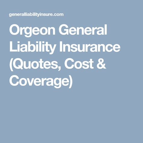 Orgeon General Liability Insurance Quotes Cost Coverage