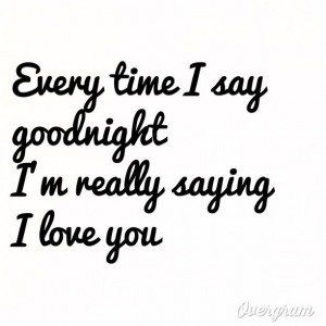 Goodnight My Love I Hope You Sleep Well I Will Try And Make Up