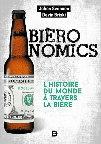 Lire Bieronomics L Histoire Du Monde A Travers La Biere Hors Collection En Ligne Gratuit World History Corona Beer Bottle Beer Bottle