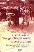 Wie geschoren wordt moet stil zitten: de omgang van Nederlandse meisjes met Duitse militairen. Monika Diederichs. Deze studie onderzoekt leven en motieven van Nederlandse meisjes die in de Tweede Wereldoorlog een relatie hadden met een Duitse militair, en de reacties daarop van de Nederlandse bevolking.