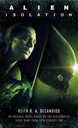 Alien Isolation By Keith R A Decandido 9781789093070 Penguinrandomhouse Com Books In 2021 Alien Isolation Author Spotlight Isolation