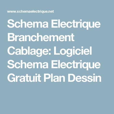 Schema Electrique Branchement Cablage Logiciel Schema Electrique Gratuit Plan Dessin En 2020 Logiciel Schema Electrique Schema Electrique Logiciel