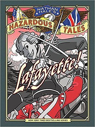 Lafayette A Revolutionary War Tale Nathan Hale S Hazardous Tales 8 Nathan Hale Graphic Novel Novels