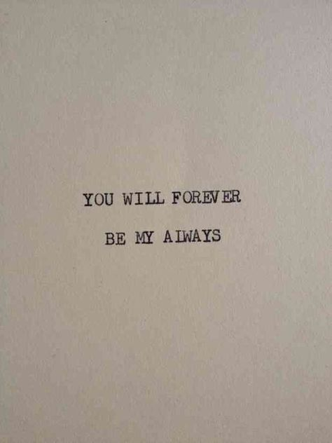 """""""You will forever be my always."""""""
